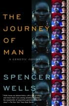 The Journey of Man - A Genetic Odyssey ebook by Spencer Wells