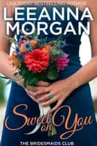Sweet On You - A Sweet Small Town Romance ebook by Leeanna Morgan