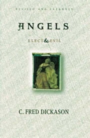 Angels Elect and Evil ebook by C Fred Dickason