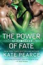 The Power of Fate - The Triad Series, #5 ebook by Kate Pearce