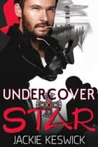 Undercover Star ebook by Jackie Keswick