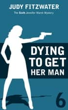 Dying To Get Her Man ebook by Judy Fitzwater