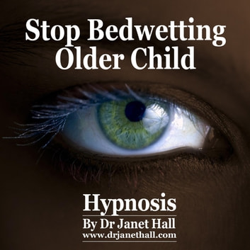 Stop Bedwetting Older Child Hypnosis audiobook by Dr. Janet Hall