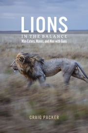 Lions in the Balance - Man-Eaters, Manes, and Men with Guns ebook by Craig Packer