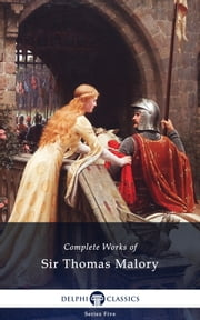 Delphi Complete Works of Sir Thomas Malory (Illustrated) ebook by Sir Thomas Malory