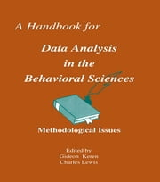 A Handbook for Data Analysis in the Behaviorial Sciences - Volume 1: Methodological Issues Volume 2: Statistical Issues ebook by Gideon Keren,Charles Lewis