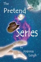 The Pretend Series ebook by Joanna Leigh