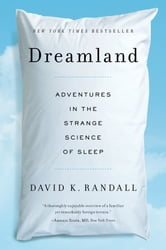 Dreamland: Adventures in the Strange Science of Sleep ebook by David K. Randall