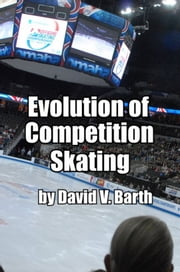 Evolution of Competition Skating ebook by David Barth