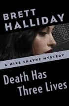 Death Has Three Lives ebook by Brett Halliday