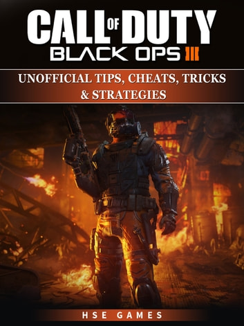 Call of Duty Black Ops III Unofficial Tips, Cheats, Tricks, & Strategies ebook by HSE Games