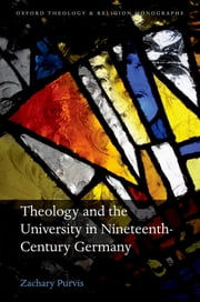 Theology and the University in Nineteenth-Century Germany ebook by Zachary Purvis