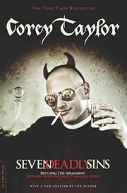 Seven Deadly Sins - Settling the Argument Between Born Bad and Damaged Good ebook by Corey Taylor