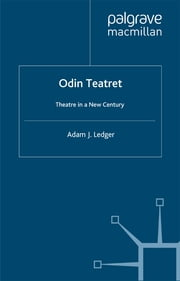 Odin Teatret - Theatre in a New Century ebook by Adam J. Ledger