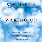 Waking Up - A Guide to Spirituality Without Religion livre audio by Sam Harris