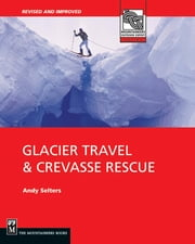 Glacier Travel and Crevasse Rescue - Second Edition ebook by Andy Selters