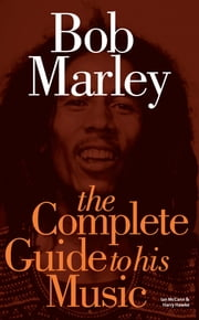 Bob Marley: The Complete Guide to his Music ebook by Ian McCann, Harry Hawke