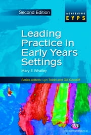 Leading Practice in Early Years Settings ebook by Mrs Mary Whalley,Shirley Allen