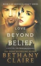 Love Beyond Belief - A Scottish, Time Travel Romance ebook by Bethany Claire