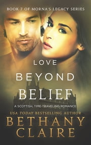 Love Beyond Belief (Book 7 of Morna's Legacy Series) - A Scottish Time Travel Romance ebook by Bethany Claire