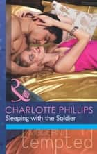 Sleeping with the Soldier (Mills & Boon Modern Tempted) (The Flat in Notting Hill, Book 2) ebook by Charlotte Phillips