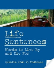 Life Sentences - Words to Live By and Die For ebook by Quintin Jose V. Pastrana