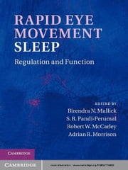 Rapid Eye Movement Sleep - Regulation and Function ebook by Birendra N. Mallick,Robert W. McCarley,Adrian R. Morrison,S. R. Pandi-Perumal
