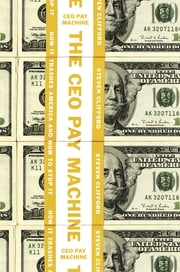 The CEO Pay Machine - How it Trashes America and How to Stop it ebook by Kobo.Web.Store.Products.Fields.ContributorFieldViewModel