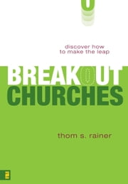 Breakout Churches - Discover How to Make the Leap ebook by Thom S. Rainer