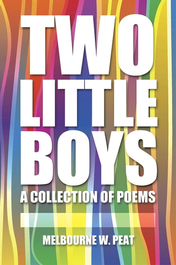 Two Little Boys - a collection of poems ebook by Melbourne W. Peat