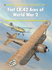 Fiat CR.42 Aces of World War 2 ebook by Håkan Gustavsson,Ludovico Slongo,Richard Caruana