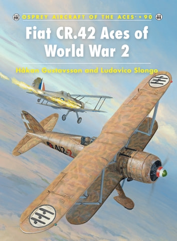 Fiat CR.42 Aces of World War 2 ebook by Håkan Gustavsson,Ludovico Slongo