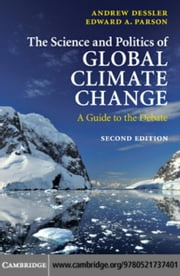 The Science and Politics of Global Climate Change ebook by Dessler, Andrew