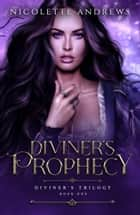 Diviner's Prophecy ebook by Nicolette Andrews