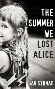 The Summer We Lost Alice ebook by Jan Strnad
