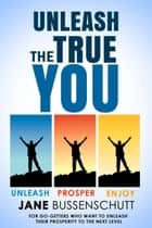 Unleash The True You ebook by Jane Bussenschutt