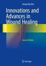 Innovations and Advances in Wound Healing ebook by Seung-Kyu Han