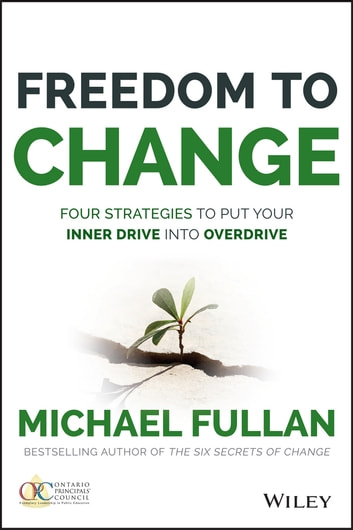 Freedom to Change: Four Strategies to Put Your Inner Drive into Overdrive ebook by Michael Fullan
