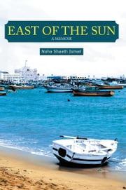EAST OF THE SUN - A MEMOIR ebook by Noha  Shaath  Ismail