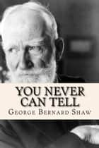 You Never Can Tell ebook by George Bernard Shaw