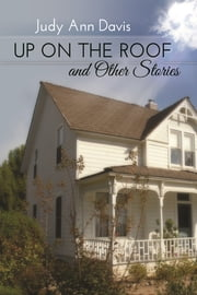 Up On The Roof and Other Stories ebook by Judy Ann Davis