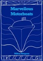 Marvellous Motorboats ebook by Mikey Simpson