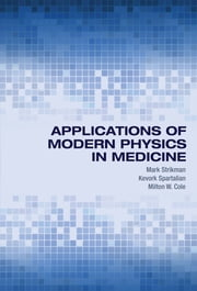 Applications of Modern Physics in Medicine ebook by Mark Strikman,Kevork Spartalian,Milton W. Cole