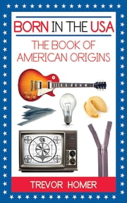 Born in the USA - The Book of American Origins ebook by Trevor Homer