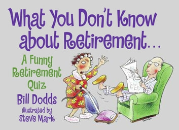 What You Don't Know about Retirement - A Funny Retirement Quiz ebook by Bill Dodds