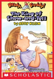 Ready, Freddy! #2: The King of Show-and-Tell ebook by Abby Klein, John Mckinley