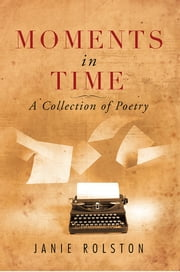 Moments in Time - A Collection of Poetry ebook by Janie Rolston