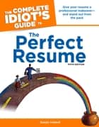 The Complete Idiot's Guide to the Perfect Resume, 5th Edition - Give Your Resume a Professional Makeover—and Stand Out from the Pack ebook by Susan Ireland