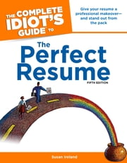 The Complete Idiot's Guide to the Perfect Resume, 5th Edition ebook by Susan Ireland