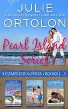 Pearl Island Series Boxed Set: Three Full-Length Contemporary Romance Novels ebook by Julie Ortolon